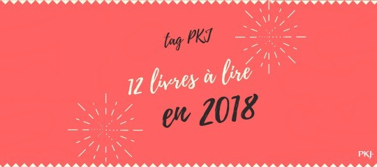 TAG PKJ : 12 LIVRES A LIRE EN 2018