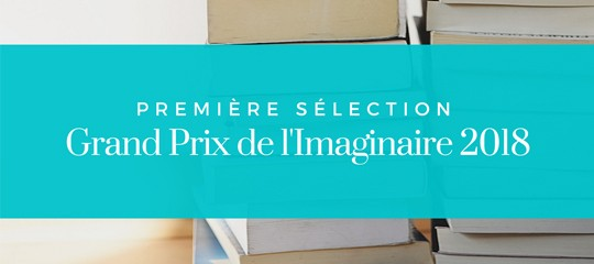 Grand Prix de l'Imaginaire 2018 : la première sélection !