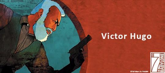 Les 7 de Babylone : Victor Hugo
