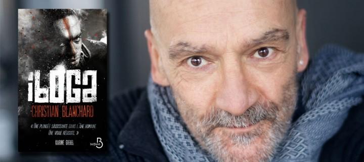 "Christian Blanchard se confie sur ""Iboga"", son thriller brûlant"