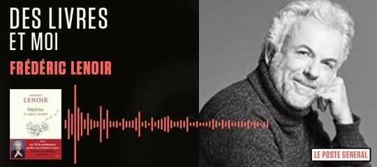 """""""Méditer à cœur ouvert"""" : écoutez le podcast de Frédéric Lenoir"""