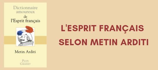L'esprit français selon Metin Arditi
