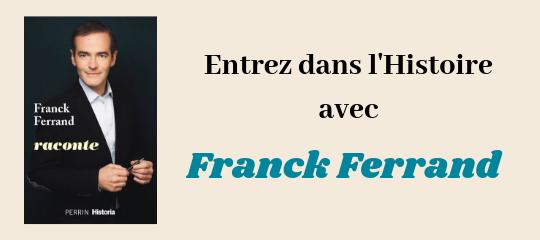 Entrez dans l'Histoire avec Franck Ferrand