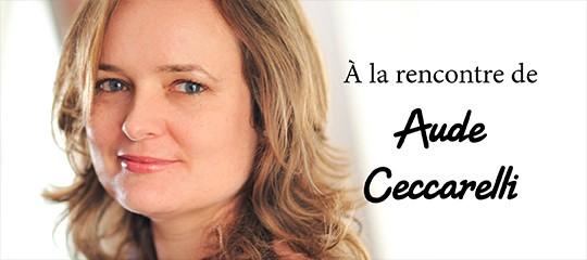 Aude Ceccarelli : l'interview