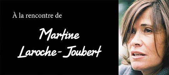 Martine Laroche-Joubert : l'interview