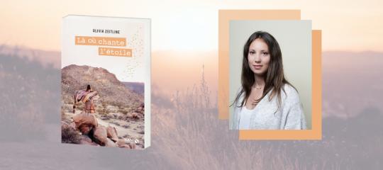 """""""Là où chante l'étoile"""" : découvrez le nouveau roman d'Olivia Zeitline"""