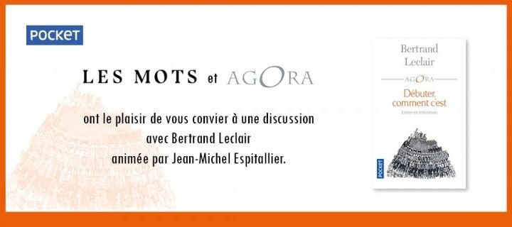 Les Mots et Agora Invitent à une discussion avec Bertrand Leclair  animée par Jean-Michel Espitallier