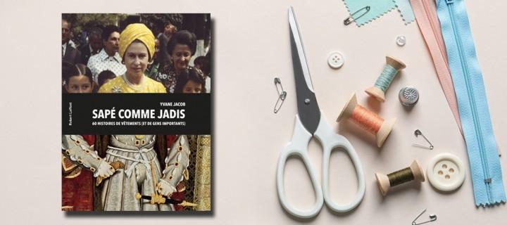 """""""Sapé comme jadis"""" : 3 histoires de vêtement qui ont marqué l'histoire"""