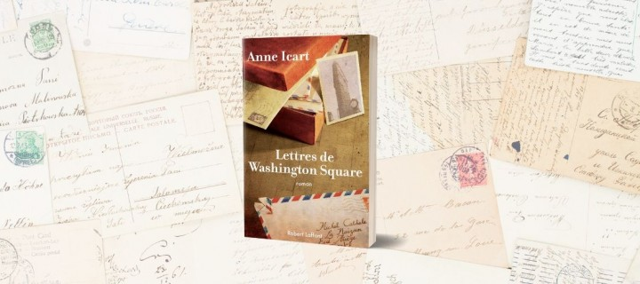 """Anne Icart, """"Lettres de Washington Square"""" : l'histoire d'un amour filial empêché"""
