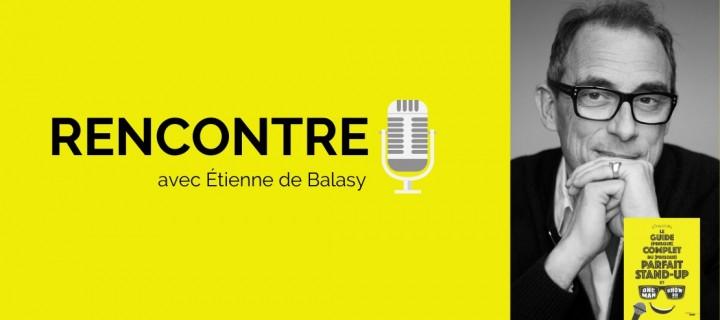 Étienne de Balasy : « Pour réussir dans l'humour, il faut cultiver sa différence »