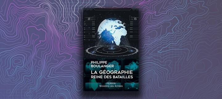 """Philippe Boulanger : """"La géographie militaire a un bel avenir devant elle, mais aussi de nouveaux défis à relever"""""""