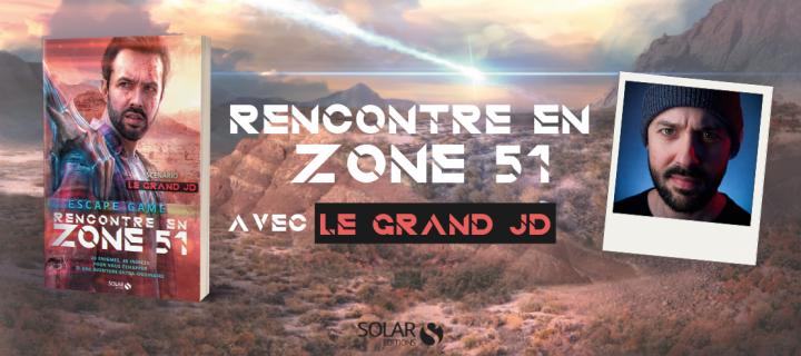 Rencontre en Zone 51 avec le Grand JD