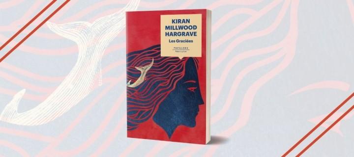 """""""Les Graciées"""" : la rentrée littéraire poétique de Kiran Millwood Hargrave"""