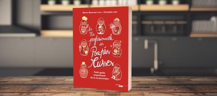 """""""La vie professionnelle des poupées russes"""" : cap sur une reconversion joyeuse"""