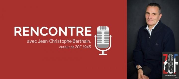"""Jean-Christophe Berthain : """"La ZOF en 1945 est un exemple-type de période passionnante et injustement méconnue"""""""