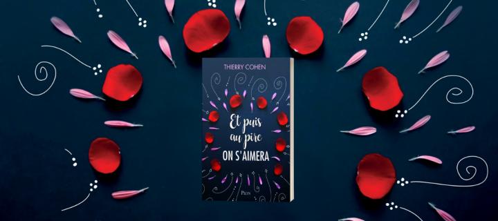 """""""Et puis au pire au s'aimera"""" : 3 bonnes raisons de dévorer le nouveau roman de Thierry Cohen"""