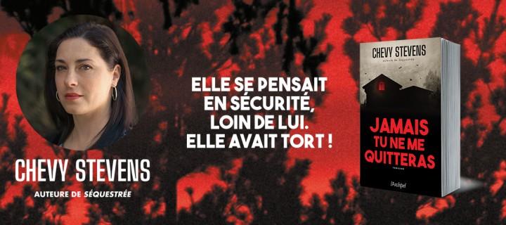 """""""Jamais tu ne me quitteras"""" le nouveau thriller de Chevy Stevens"""
