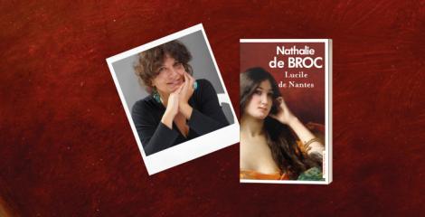 Entre Passion, Histoire et vengeance, Nathalie de Broc vous invite sur les pas d'une héroïne flamboyante