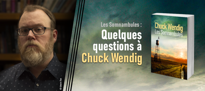 Les Somnambules : Chuck Wendig répond à nos questions !