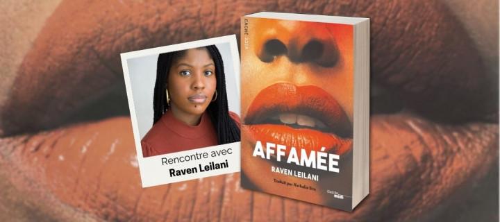"""Raven Leilani :  « Pour être tout à fait honnête, """"Affamée"""" m'est venu dans un moment de panique pure.  »"""