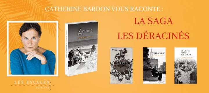 Catherine Bardon vous raconte : La Saga Les Déracinés