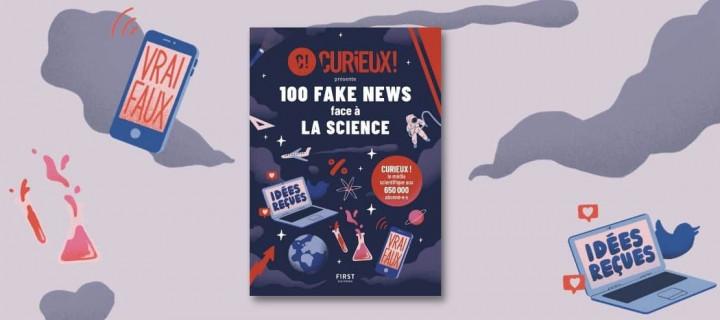 100 fake news face à la science : 3 idées reçues passées au crible