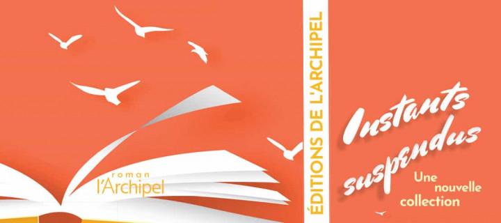 """""""Instants suspendus"""", nouvelle collection de roman feel-good chez l'Archipel !"""