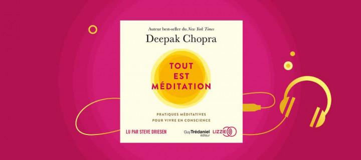 Trouvez le chemin de la paix intérieure grâce à Tout est méditation, le nouveau best-seller de Deepak Chopra en version audio!