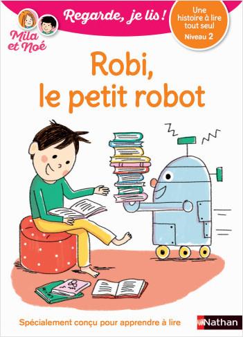 Regarde, je lis avec Noé et Mila - lecture CP - Niveau 2 - Robi le petit robot