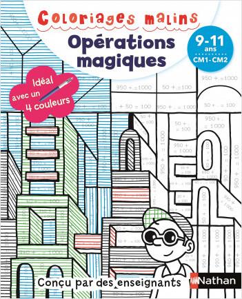 Coloriages magiques Primaire - Pour apprendre les opérations en coloriant - CM1/CM2 - 9/11 ans
