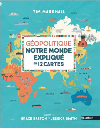 Notre monde expliqué en 12 cartes - Un livre documentaire passionnant pour s'initier à la géopolitique, dès 10 ans