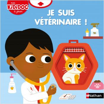Je suis vétérinaire ! - Kididoc à jouer - Livre animé dès 2 ans