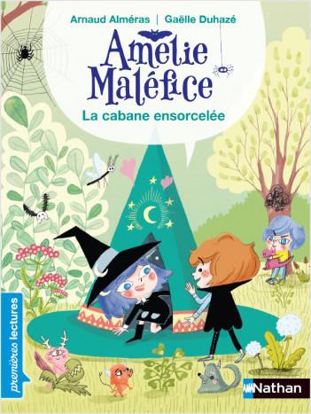 Amélie Maléfice - La Cabane ensorcelée - Lecture CP niveau 3 - Dès 6 ans