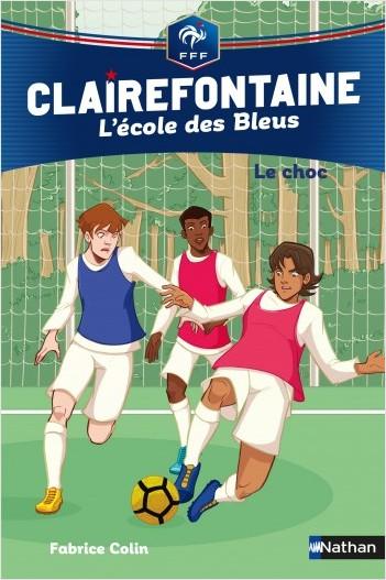 Clairefontaine, L'école des Bleus Tome 2 - Le choc - Fédération Française de Football - Dès 8 ans