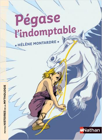 Petites histoires de la Mythologie - Pégase l'indomptable - Dès 9 ans