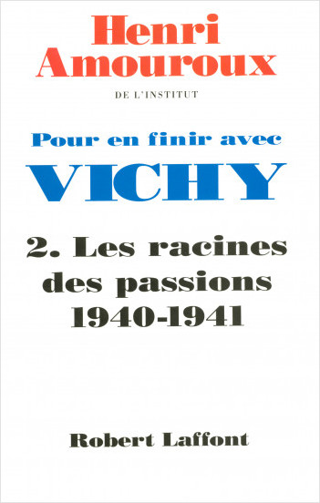 Pour en finir avec Vichy - T2 - Les racines des passions