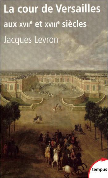 La cour de Versailles aux XVIIe et XVIIIe siècles
