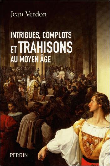 Intrigues, complots et trahisons au Moyen Age