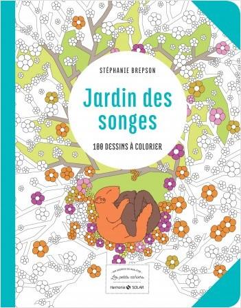 Jardin des songes - Les petits cahiers aux sources du bien-être avec le coloriage