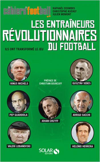 Les entraîneurs révolutionnaires du football