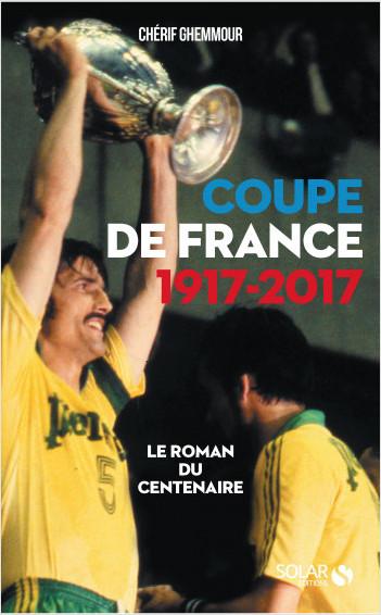 Coupe de France 1917-2017 : Le roman du centenaire