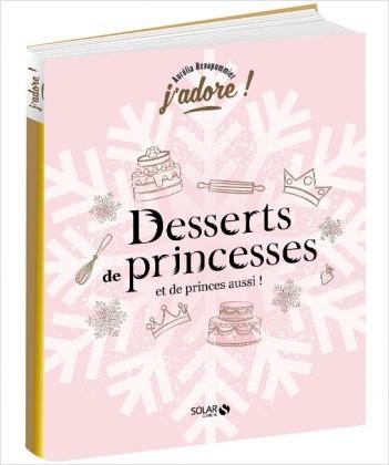 Desserts de princesses (et de princes aussi!) - j'adore