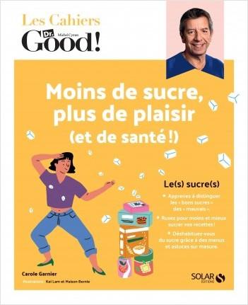 Les cahiers Dr Good. Moins de sucre, plus de plaisir (et de santé !)