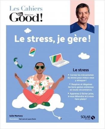 Les cahiers Dr Good. Le stress, je gère !