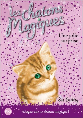 Les chatons magiques - tome 01 : Une jolie surprise