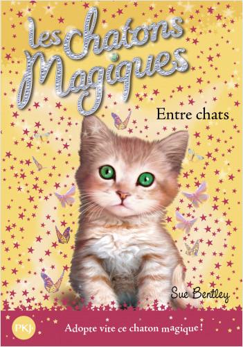 Les chatons magiques - tome 03 : Entre chats