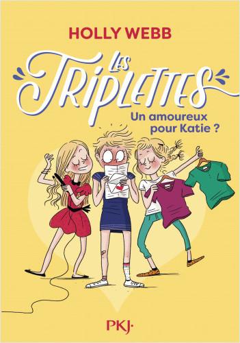 Les triplettes - tome 06 : Un amoureux pour Katie ?