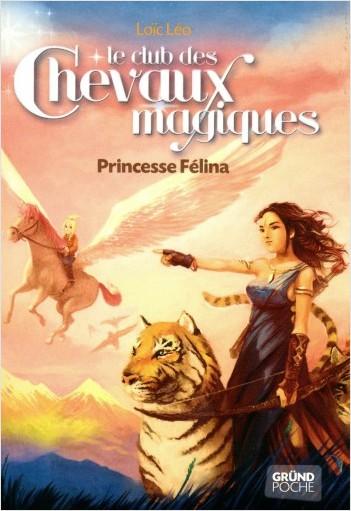 Le Club des Chevaux Magiques - Princesse Felina - Tome 7