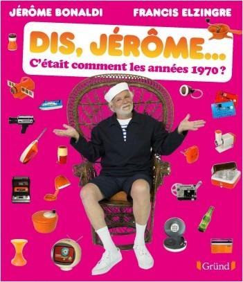 Dis Jérôme, c'était comment les années 1970 ?