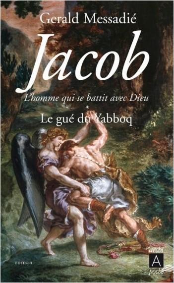 Jacob - L'homme qui se battit avec Dieu - tome 1 Le gué de Yabboq